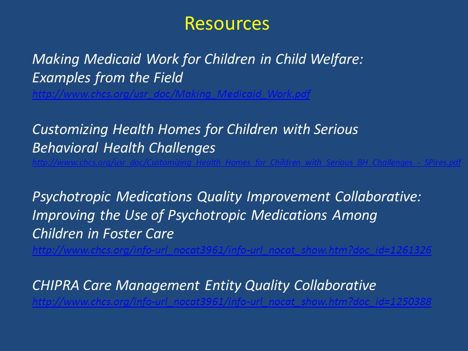 Resources Making Medicaid Work for Children in Child Welfare: Examples from the Field http://www.chcs.org/usr_doc/Making_Medicaid_Work.pdf Customizing