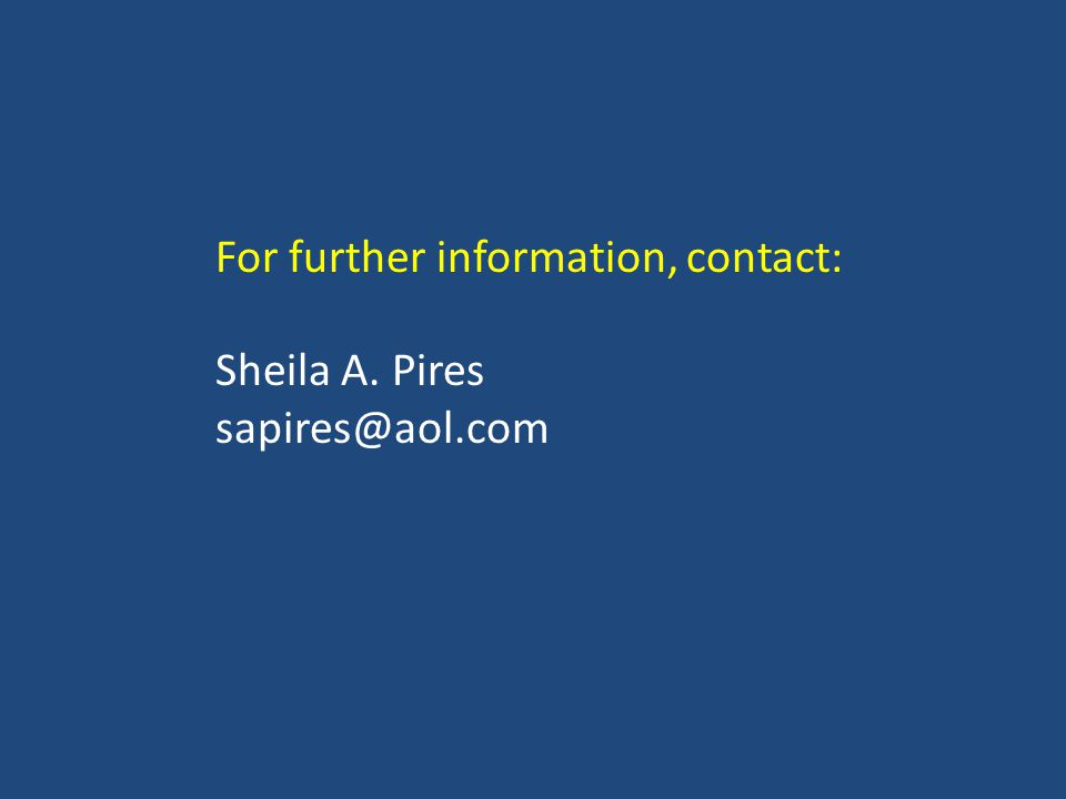 For further information, contact: Sheila A. Pires sapires@aol.com