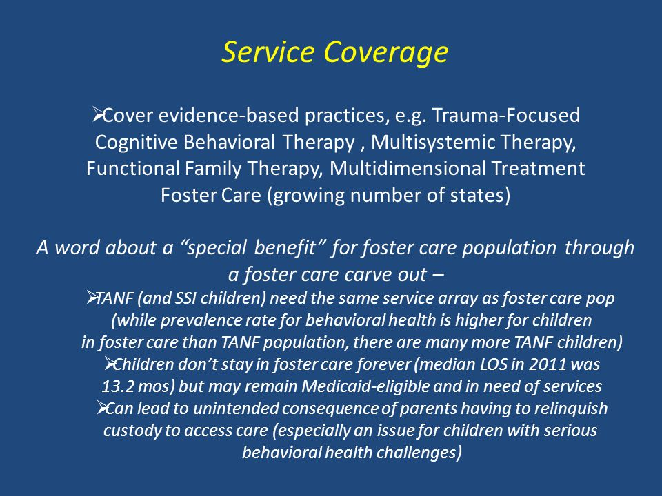 Service Coverage  Cover evidence-based practices, e.g. Trauma-Focused Cognitive Behavioral Therapy, Multisystemic Therapy, Functional Family Therapy,
