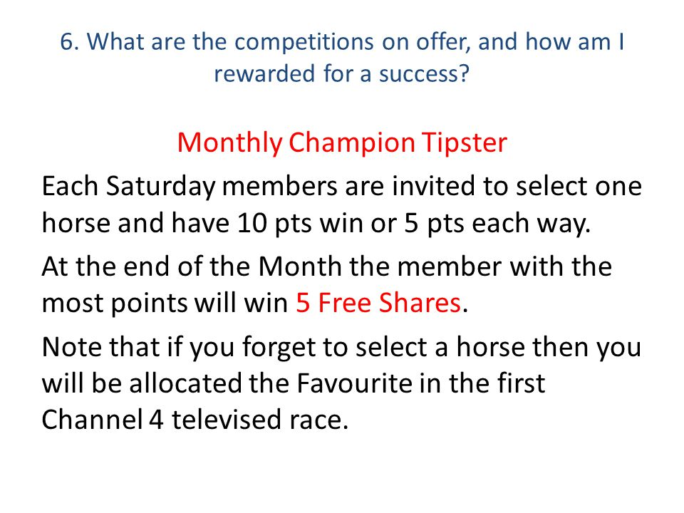 6. What are the competitions on offer, and how am I rewarded for a success.