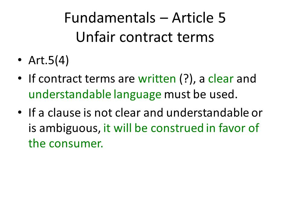 Fundamentals – Article 5 Unfair contract terms Art.5(4) If contract terms are written (?), a clear and understandable language must be used.