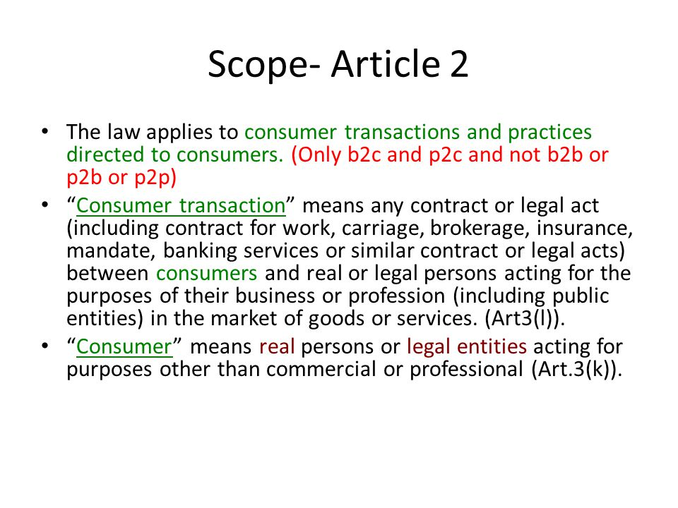 Scope- Article 2 The law applies to consumer transactions and practices directed to consumers.