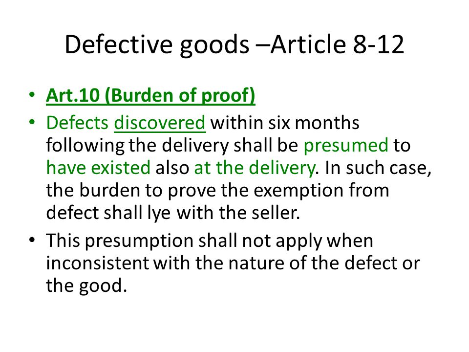 Defective goods –Article 8-12 Art.10 (Burden of proof) Defects discovered within six months following the delivery shall be presumed to have existed also at the delivery.
