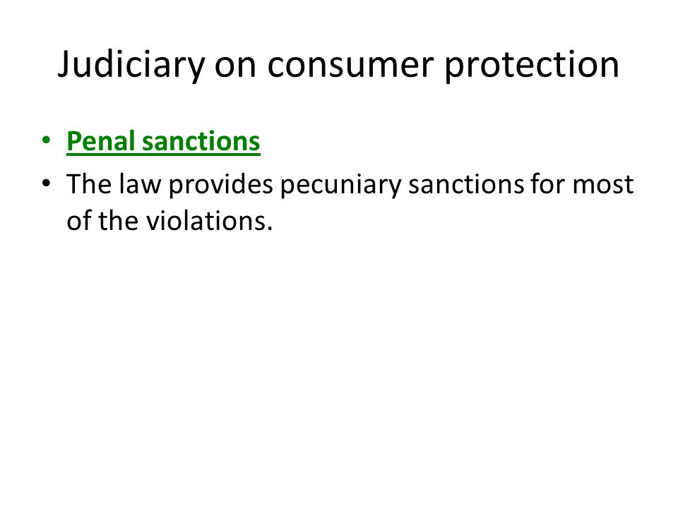 Judiciary on consumer protection Penal sanctions The law provides pecuniary sanctions for most of the violations.