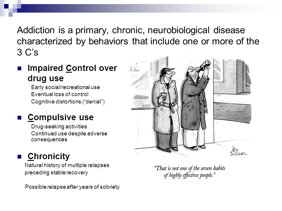 Addiction is a primary, chronic, neurobiological disease characterized by behaviors that include one or more of the 3 C's Impaired Control over drug u