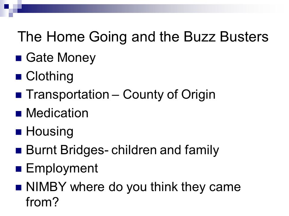 The Home Going and the Buzz Busters Gate Money Clothing Transportation – County of Origin Medication Housing Burnt Bridges- children and family Employ