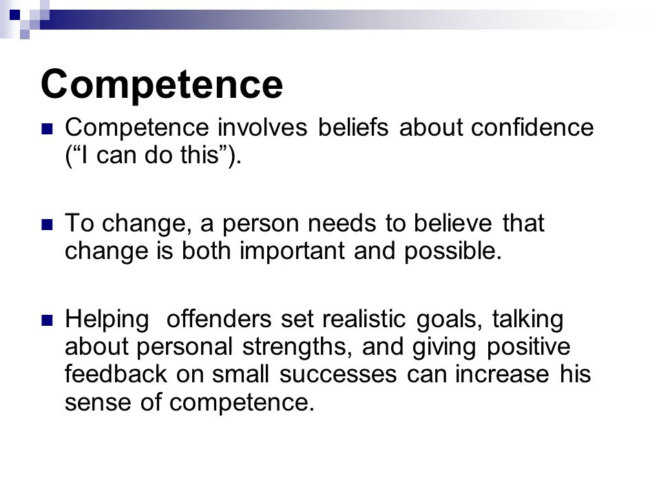 """Competence Competence involves beliefs about confidence (""""I can do this""""). To change, a person needs to believe that change is both important and poss"""