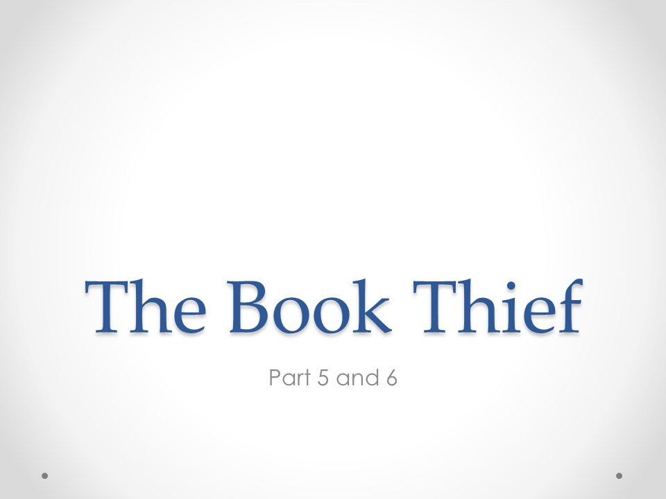 The Book Thief Part 5 and 6