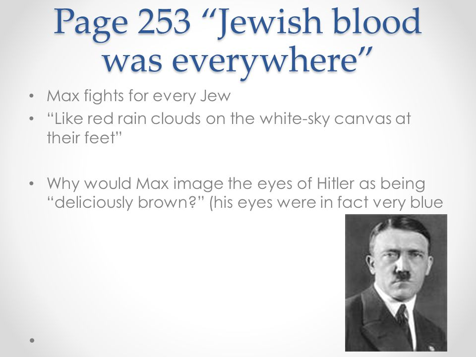 "Page 253 ""Jewish blood was everywhere"" Max fights for every Jew ""Like red rain clouds on the white-sky canvas at their feet"" Why would Max image the e"