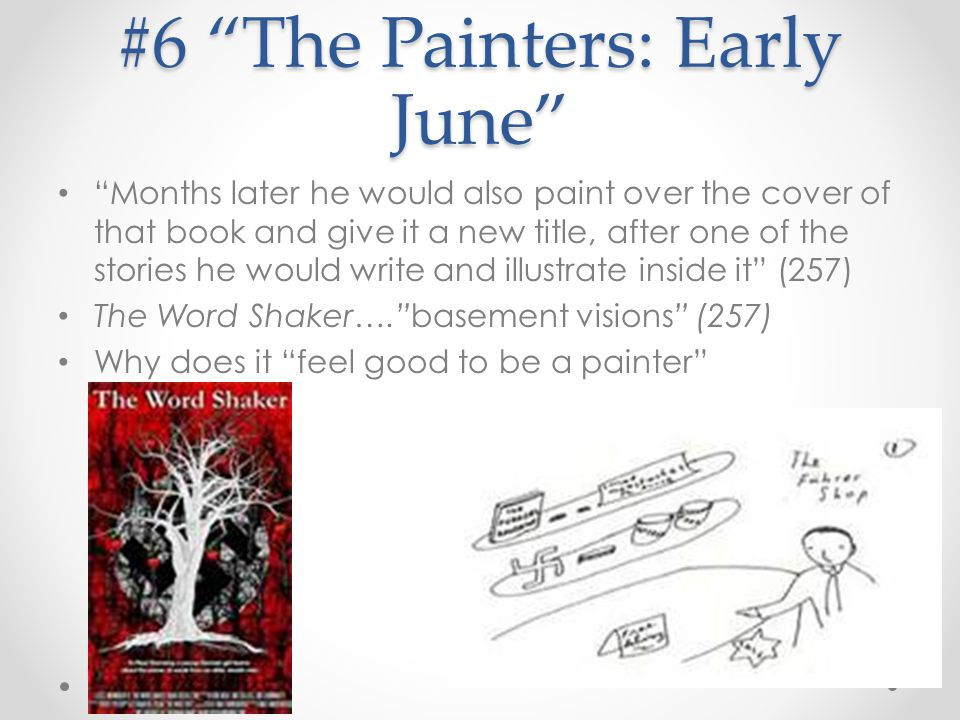 "#6 ""The Painters: Early June"" ""Months later he would also paint over the cover of that book and give it a new title, after one of the stories he would"