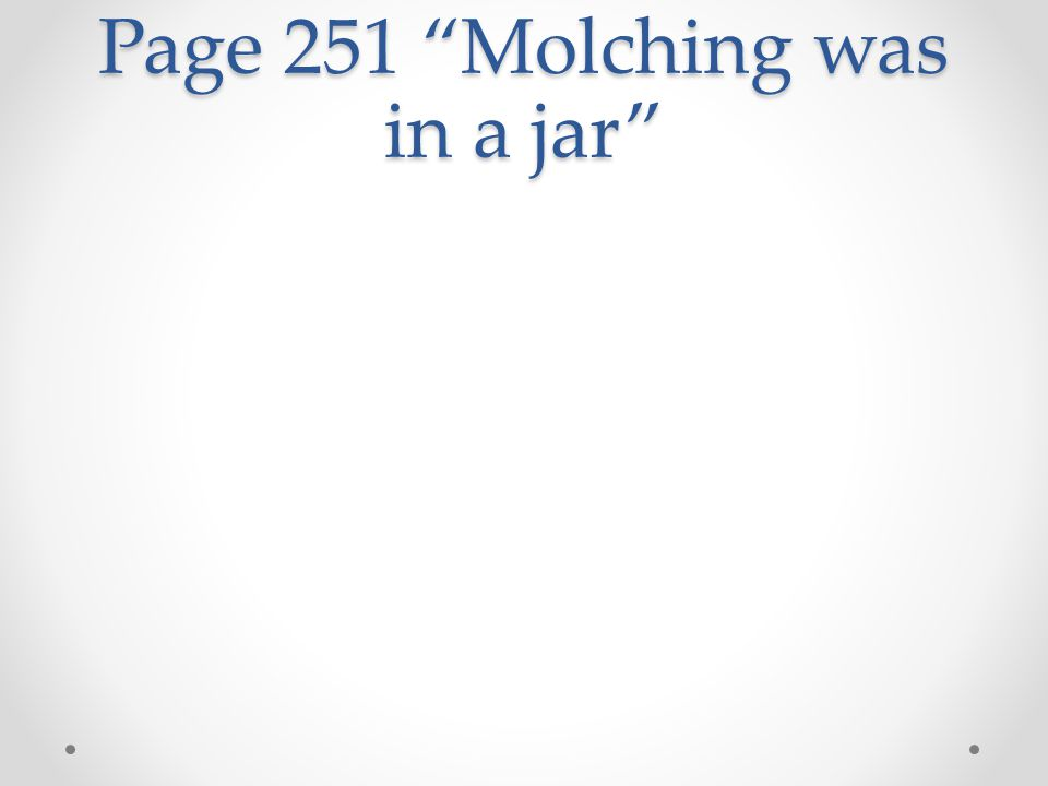 "Page 251 ""Molching was in a jar"""