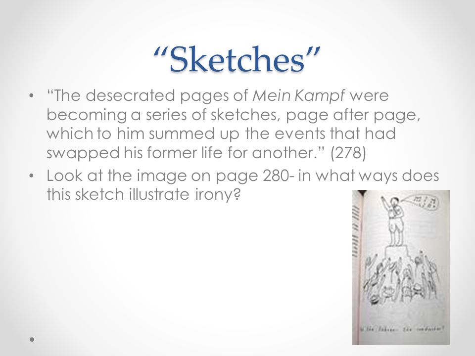 """Sketches"" ""The desecrated pages of Mein Kampf were becoming a series of sketches, page after page, which to him summed up the events that had swapped"