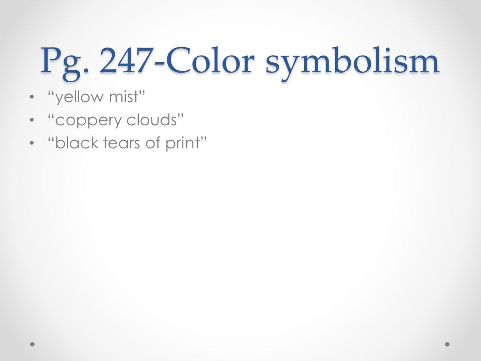 "Pg. 247-Color symbolism ""yellow mist"" ""coppery clouds"" ""black tears of print"""