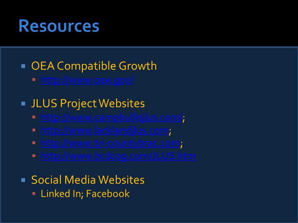  OEA Compatible Growth  http://www.oea.gov/ http://www.oea.gov/  JLUS Project Websites  http://www.campbullisjlus.com/; http://www.campbullisjlus.com/  http://www.lacklandjlus.com; http://www.lacklandjlus.com  http://www.tri-countybrac.com; http://www.tri-countybrac.com  http://www.bcdcog.com/JLUS.htm http://www.bcdcog.com/JLUS.htm  Social Media Websites  Linked In; Facebook