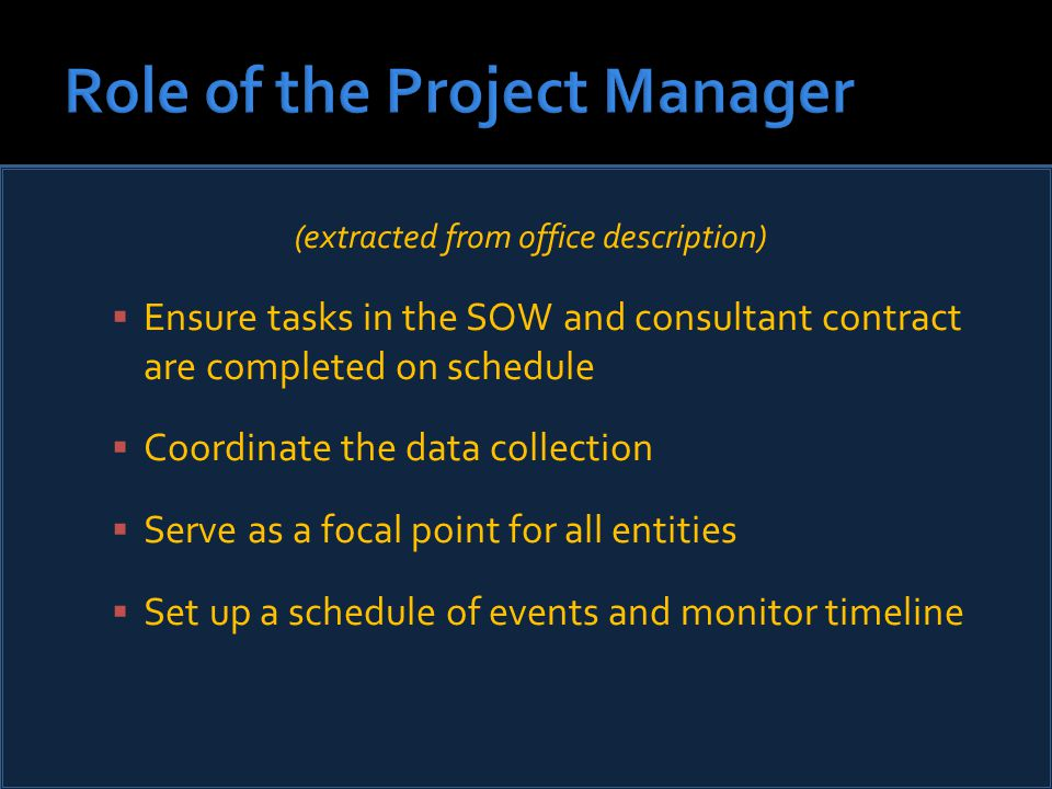(extracted from office description)  Ensure tasks in the SOW and consultant contract are completed on schedule  Coordinate the data collection  Serve as a focal point for all entities  Set up a schedule of events and monitor timeline