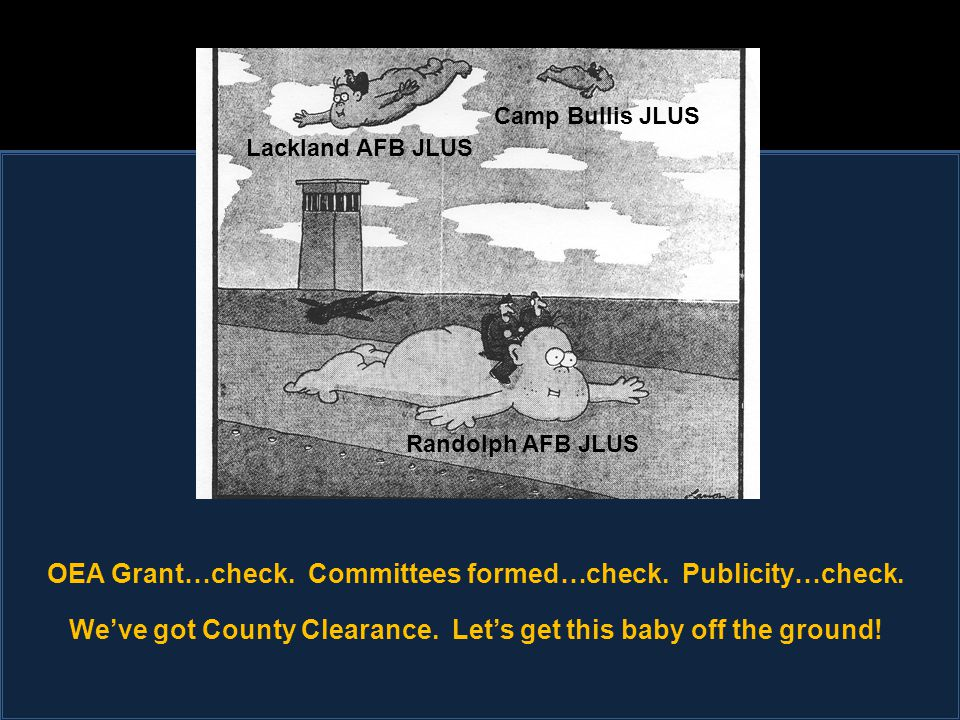 JLUS Ready for Take-off Camp Bullis JLUS Lackland AFB JLUS Randolph AFB JLUS OEA Grant…check.