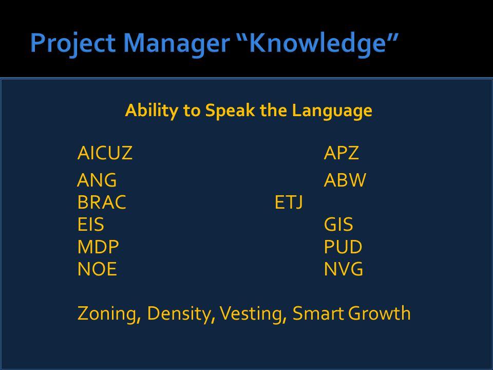 Ability to Speak the Language AICUZAPZ ANGABW BRACETJ EISGIS MDPPUD NOENVG Zoning, Density, Vesting, Smart Growth