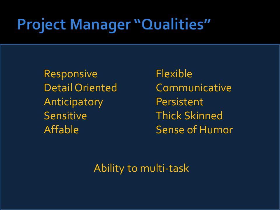 ResponsiveFlexible Detail OrientedCommunicative AnticipatoryPersistent SensitiveThick Skinned AffableSense of Humor Ability to multi-task