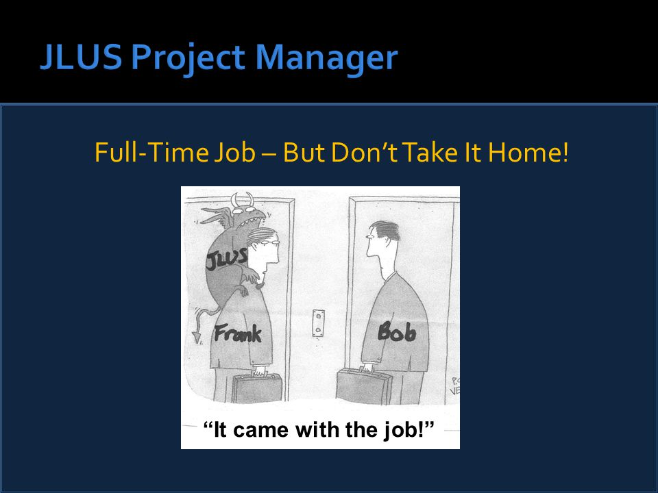 Full-Time Job – But Don't Take It Home! It came with the job!