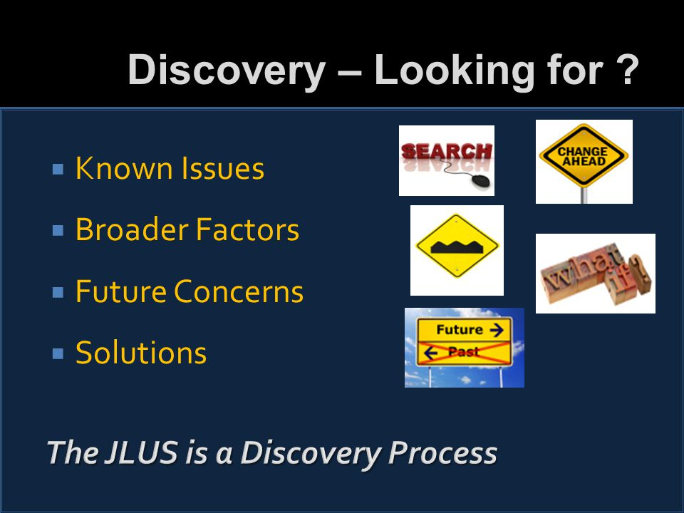  Known Issues  Broader Factors  Future Concerns  Solutions Discovery – Looking for