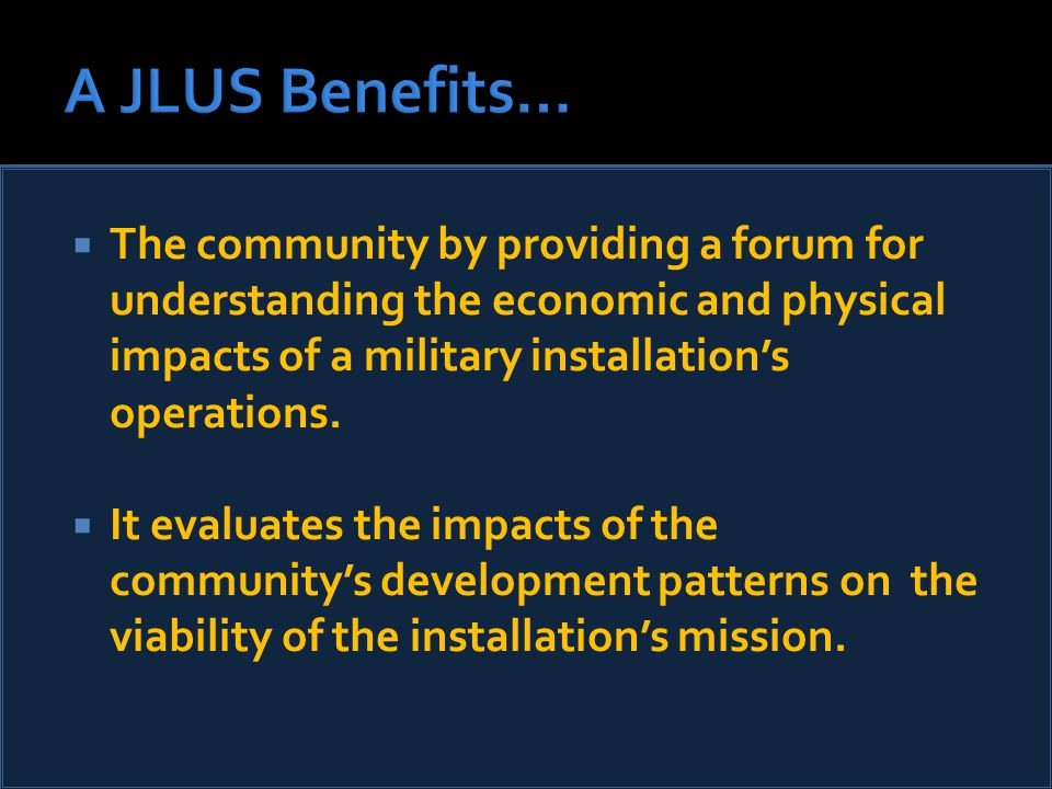  The community by providing a forum for understanding the economic and physical impacts of a military installation's operations.