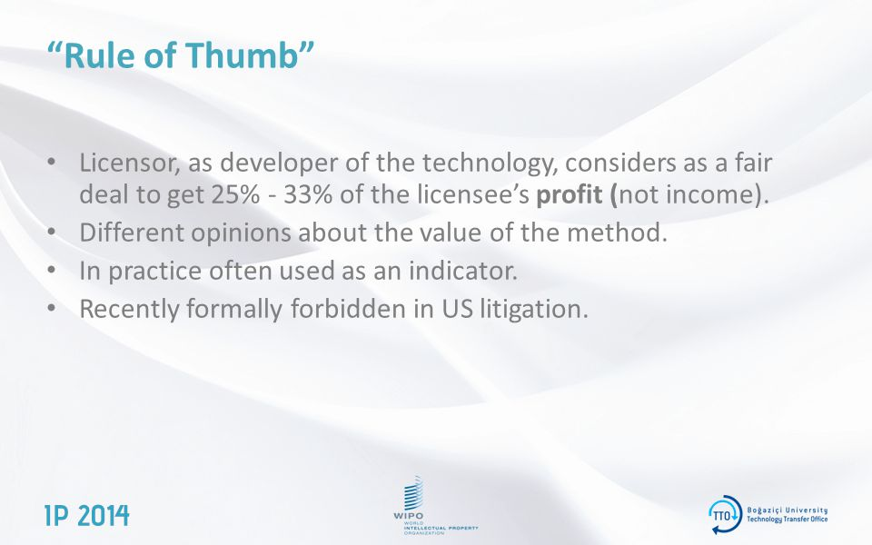 Rule of Thumb Licensor, as developer of the technology, considers as a fair deal to get 25% - 33% of the licensee's profit (not income).