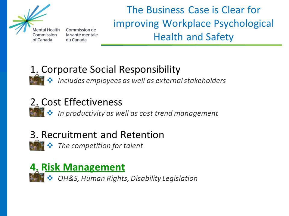 The Business Case is Clear for improving Workplace Psychological Health and Safety 1. Corporate Social Responsibility  Includes employees as well as