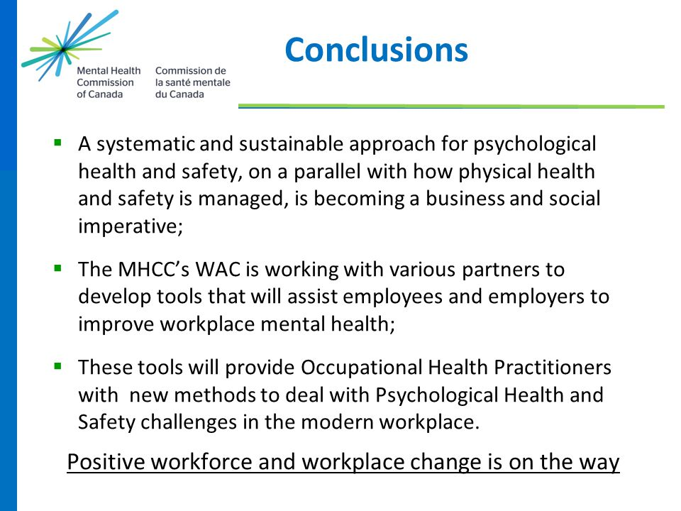 Conclusions  A systematic and sustainable approach for psychological health and safety, on a parallel with how physical health and safety is managed,