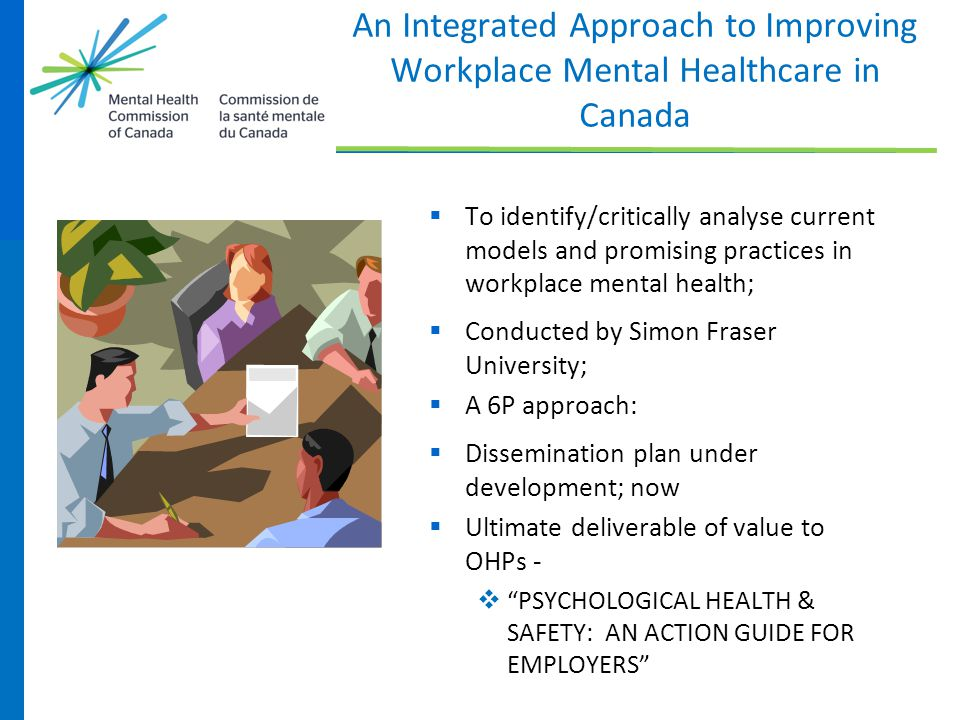 An Integrated Approach to Improving Workplace Mental Healthcare in Canada  To identify/critically analyse current models and promising practices in w