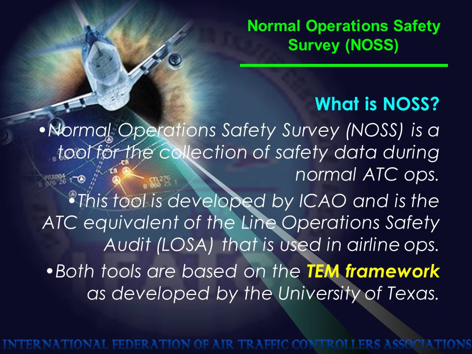 Normal Operations Safety Survey (NOSS) What is NOSS.