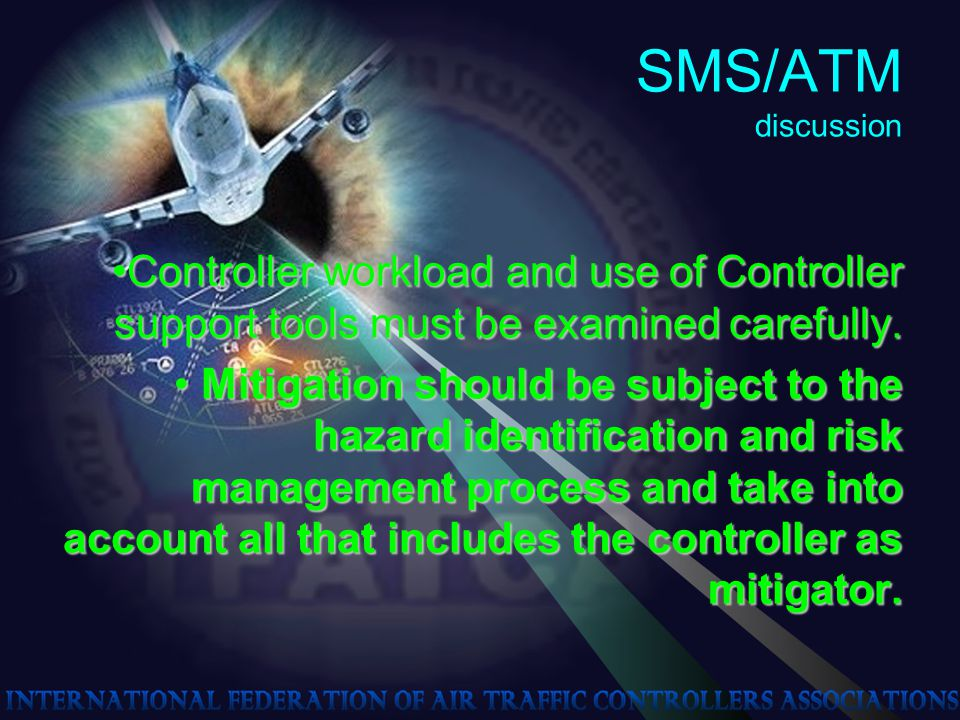 SMS/ATM discussion Controller workload and use of Controller support tools must be examined carefully.Controller workload and use of Controller support tools must be examined carefully.