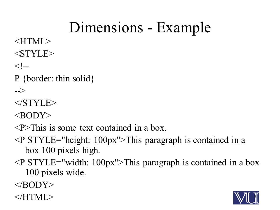 3 Dimensions - Example <!-- P {border: thin solid} --> This is some text contained in a box.