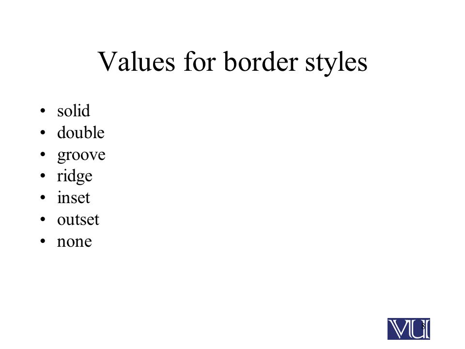8 Values for border styles solid double groove ridge inset outset none