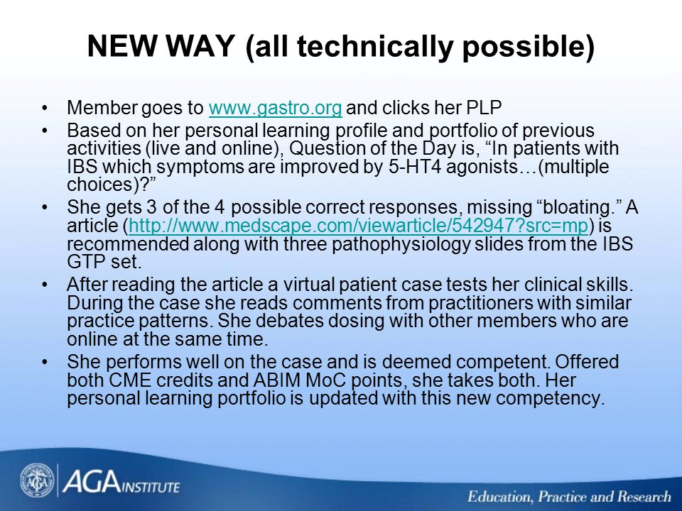 NEW WAY (all technically possible) Member goes to www.gastro.org and clicks her PLPwww.gastro.org Based on her personal learning profile and portfolio