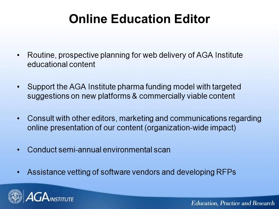Online Education Editor Routine, prospective planning for web delivery of AGA Institute educational content Support the AGA Institute pharma funding m