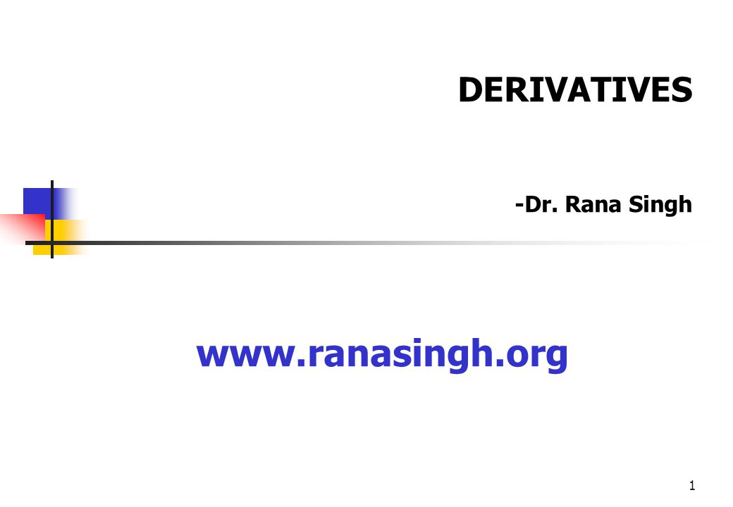 1 www.ranasingh.org DERIVATIVES -Dr. Rana Singh