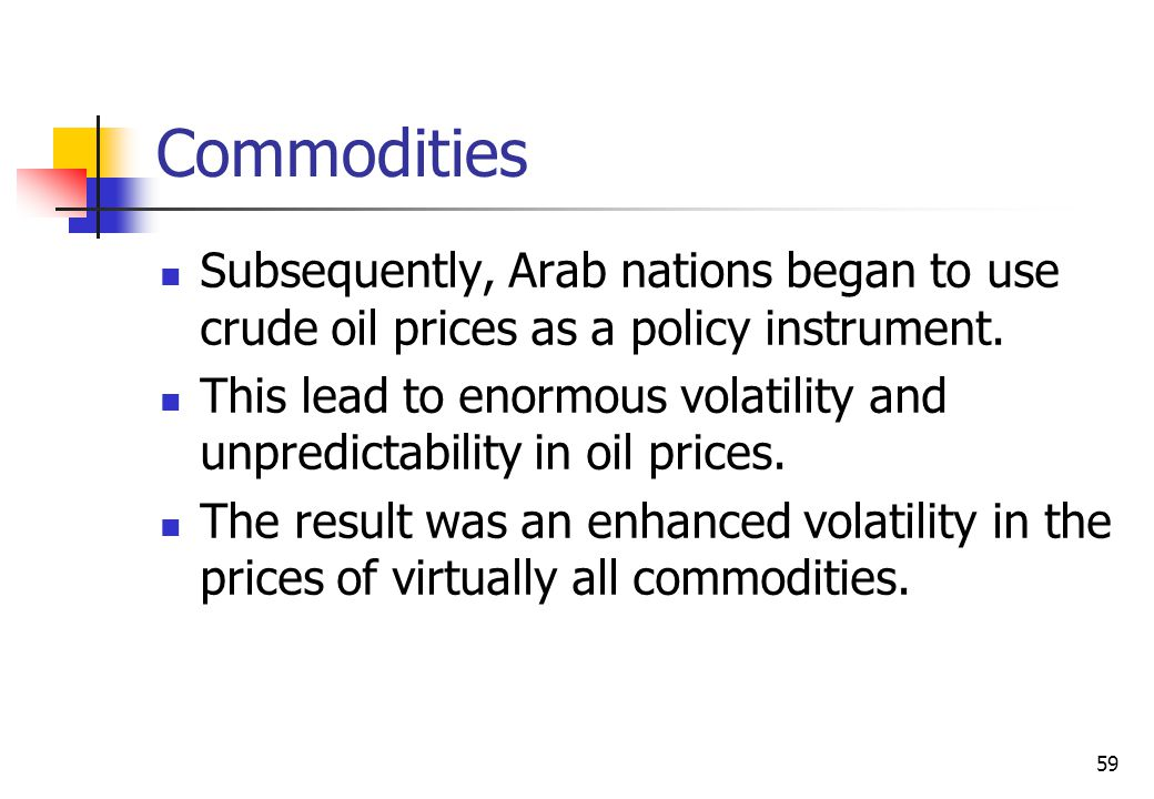 59 Commodities Subsequently, Arab nations began to use crude oil prices as a policy instrument.