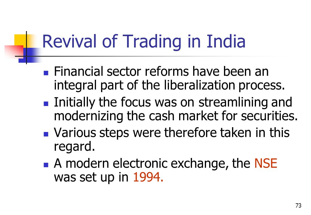 73 Revival of Trading in India Financial sector reforms have been an integral part of the liberalization process.