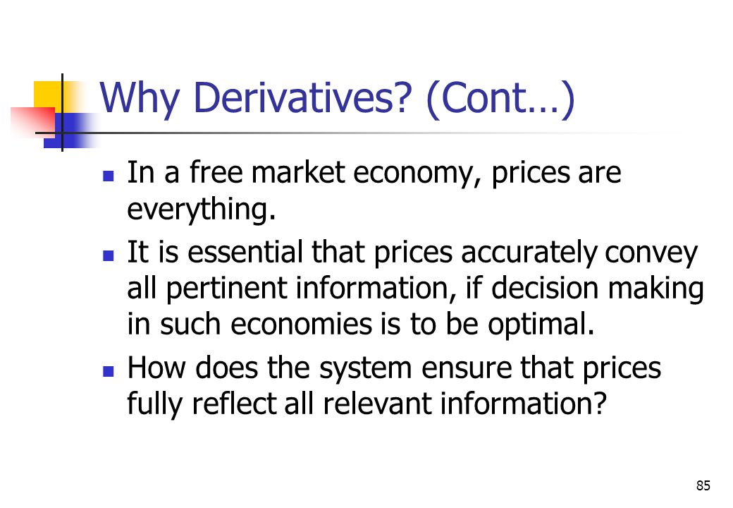 85 Why Derivatives. (Cont…) In a free market economy, prices are everything.