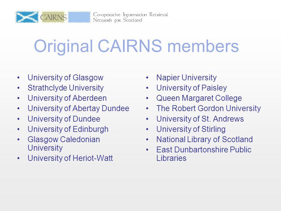 Original CAIRNS members University of Glasgow Strathclyde University University of Aberdeen University of Abertay Dundee University of Dundee Universi