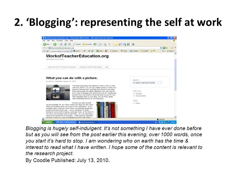 Blogging is hugely self-indulgent.