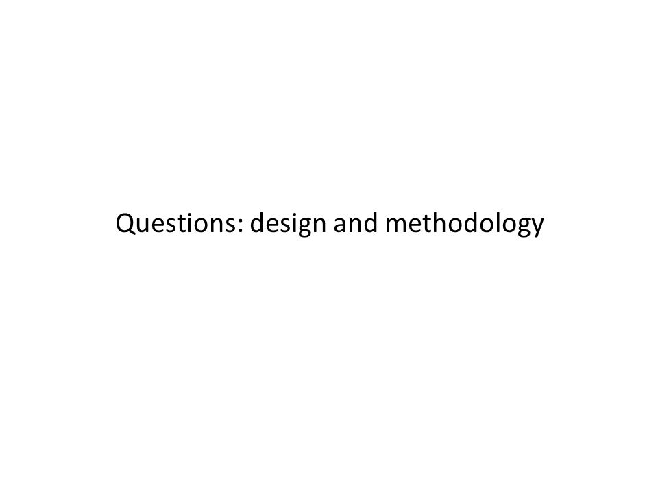 Questions: design and methodology