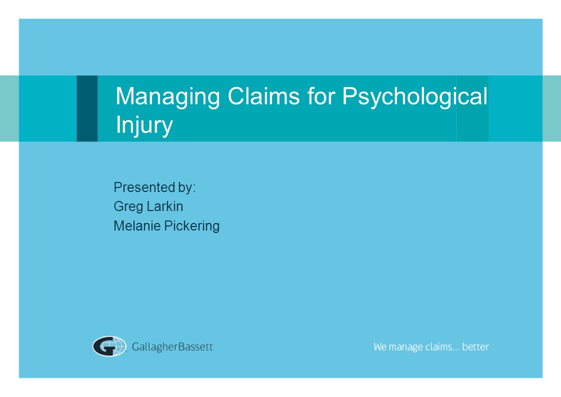 Managing Claims for Psychological Injury Presented by: Greg Larkin Melanie Pickering