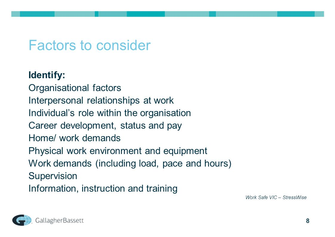 8 Factors to consider Identify: Organisational factors Interpersonal relationships at work Individual's role within the organisation Career developmen