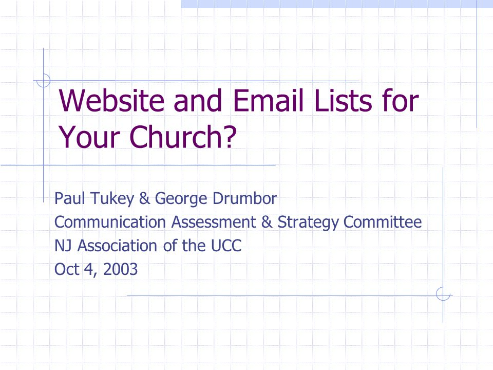 Website and Email Lists for Your Church? Paul Tukey & George Drumbor Communication Assessment & Strategy Committee NJ Association of the UCC Oct 4, 20