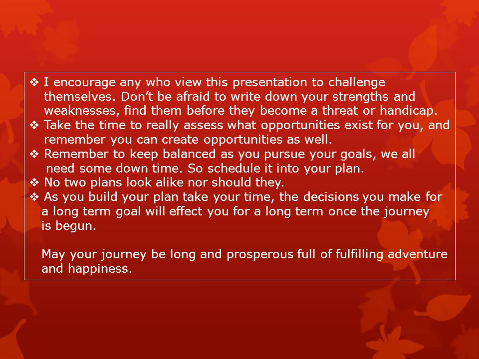  I encourage any who view this presentation to challenge themselves.
