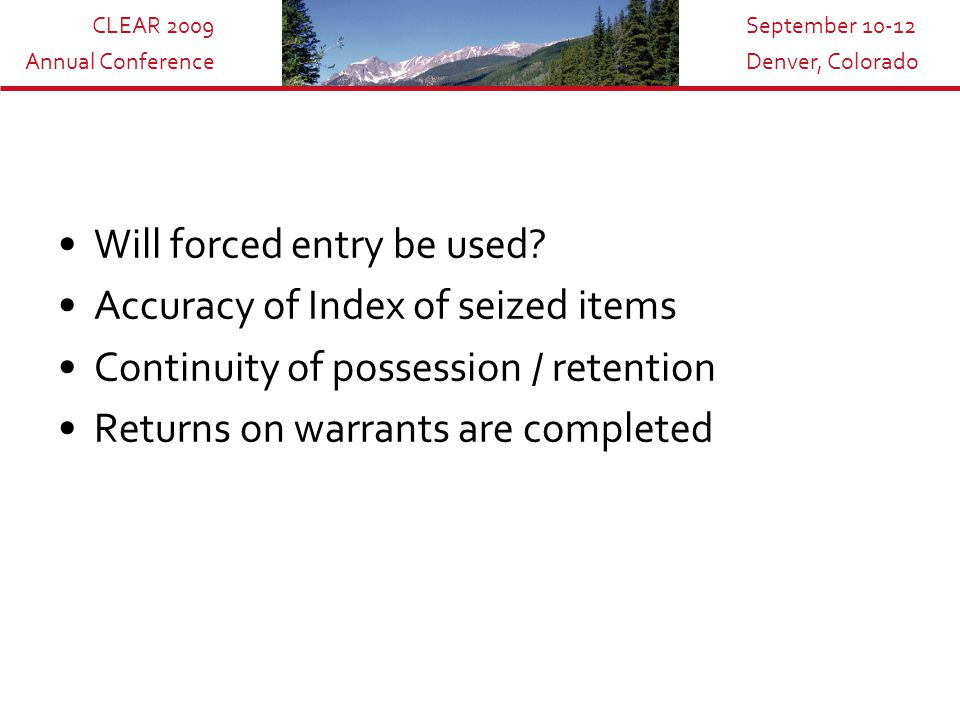 CLEAR 2009 Annual Conference September 10-12 Denver, Colorado Will forced entry be used.