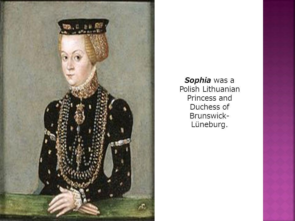 Sophia was a Polish Lithuanian Princess and Duchess of Brunswick- Lüneburg.