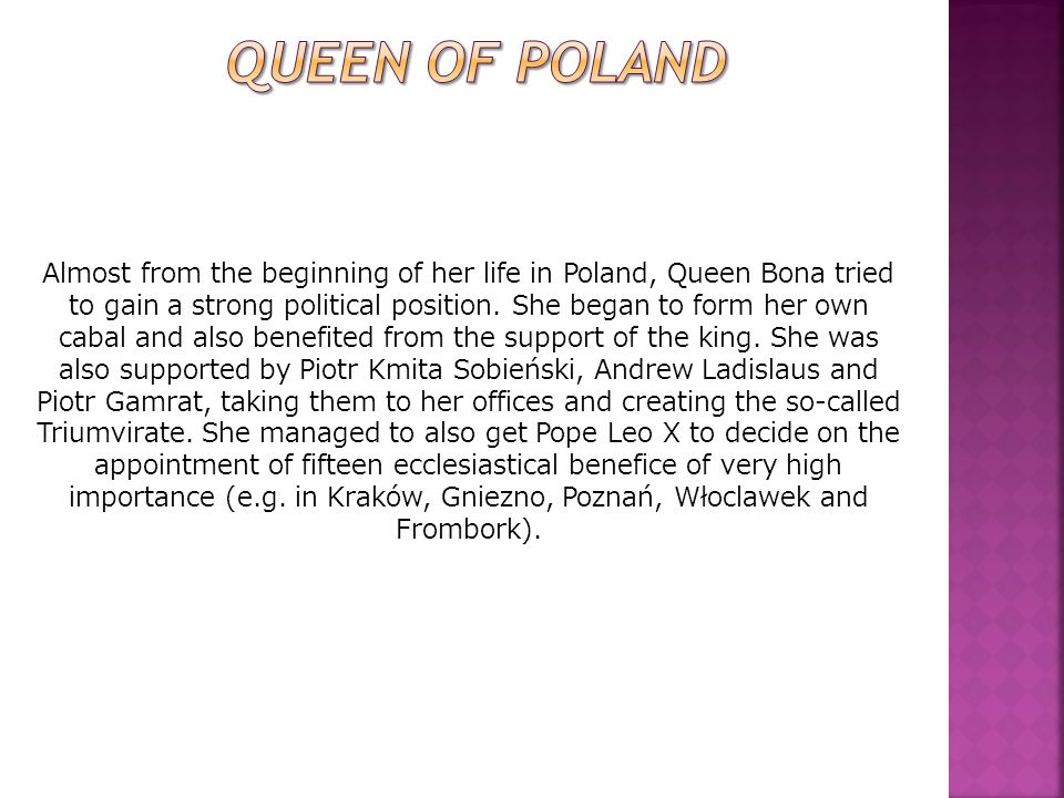 Almost from the beginning of her life in Poland, Queen Bona tried to gain a strong political position.