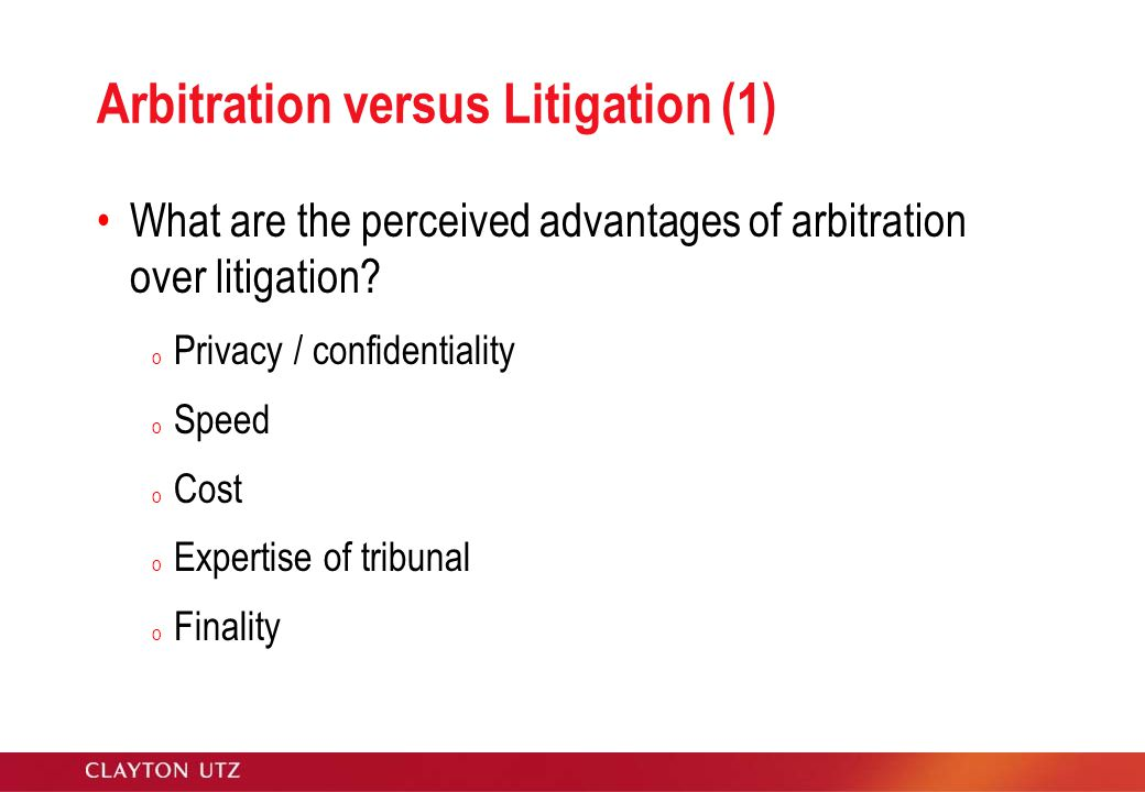 Arbitration versus Litigation (1) What are the perceived advantages of arbitration over litigation.